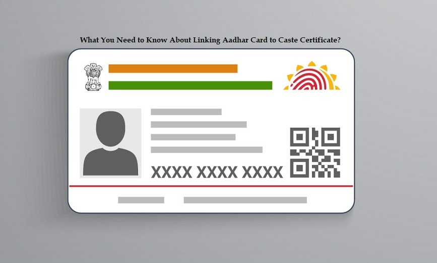 What You Need to Know About Linking Aadhar Card to Caste Certificate?