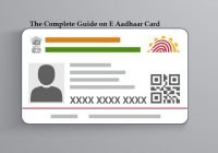 The Complete Guide on E Aadhaar Card