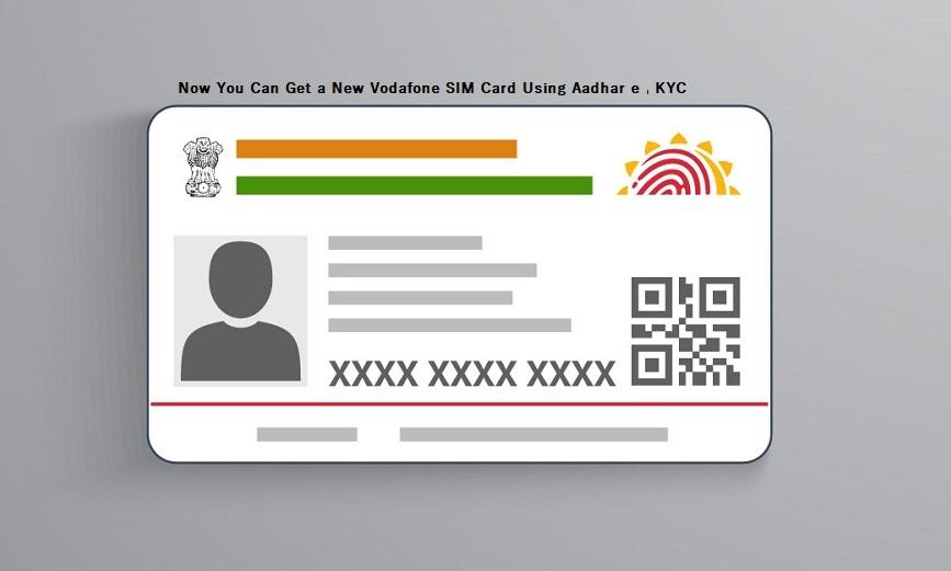 Now You Can Get a New Vodafone SIM Card Using Aadhar e-KYC